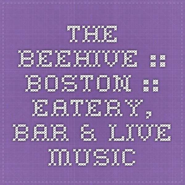 THE BEEHIVE :: BOSTON :: EATERY, BAR & LIVE MUSIC
