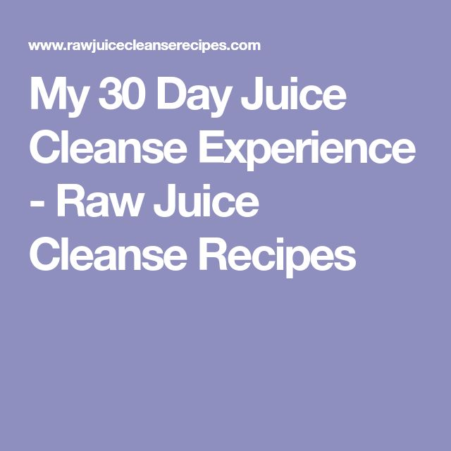 My 30 Day Juice Cleanse Experience - Raw Juice Cleanse Recipes