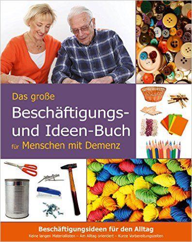 http://www.amazon.de/Das-große-Beschäftigungsbuch-Menschen-Demenz/dp/394436080X/ref=sr_1_28?ie=UTF8