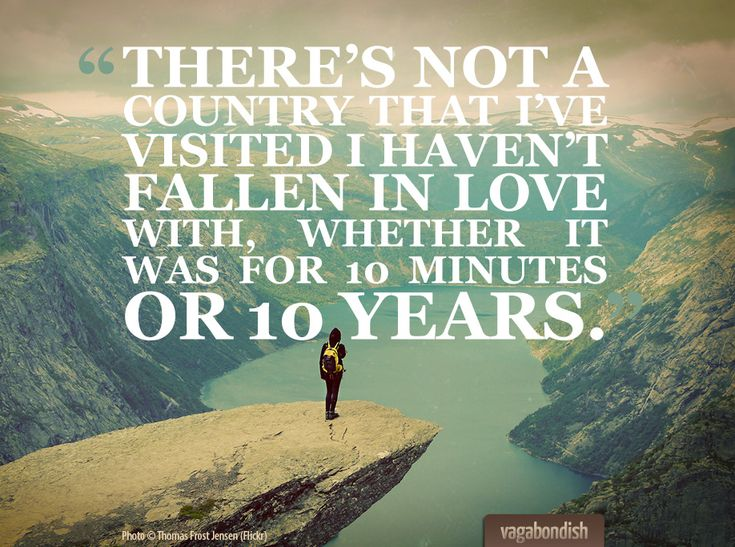 """""""There's not a country that I've visited I haven't fallen in love with, whether it was for 10 minutes or 10 years."""""""