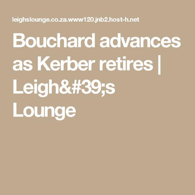Bouchard advances as Kerber retires | Leigh's Lounge