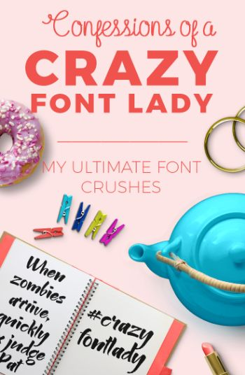 Confessions of a Crazy Font Lady (My Ultimate Font Crushes) — Garlic Friday Graphic Design