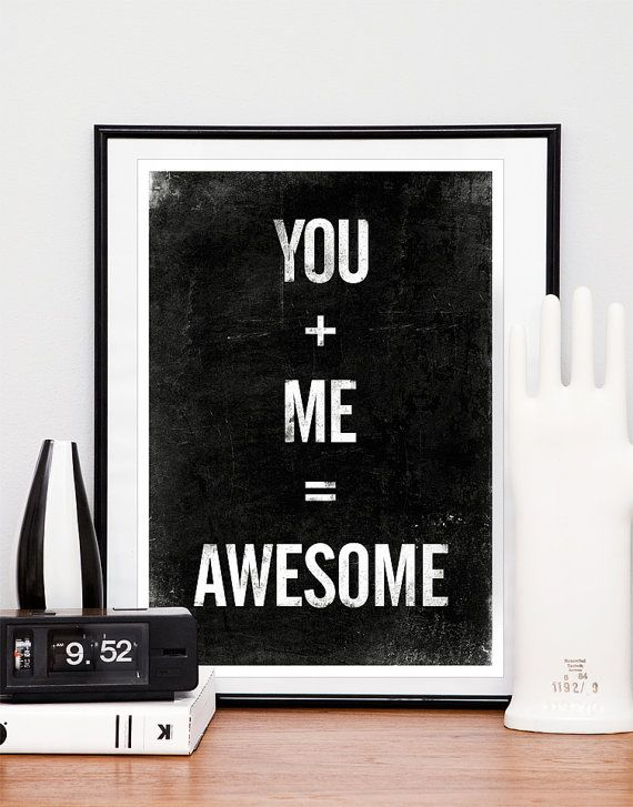 YOU + ME = AWESOME: Idea, Picture-Black Posters, Awesome, Black And White, Graphics Design Posters, White Art, Quotes Prints, Inspiration Quotes, True Stories