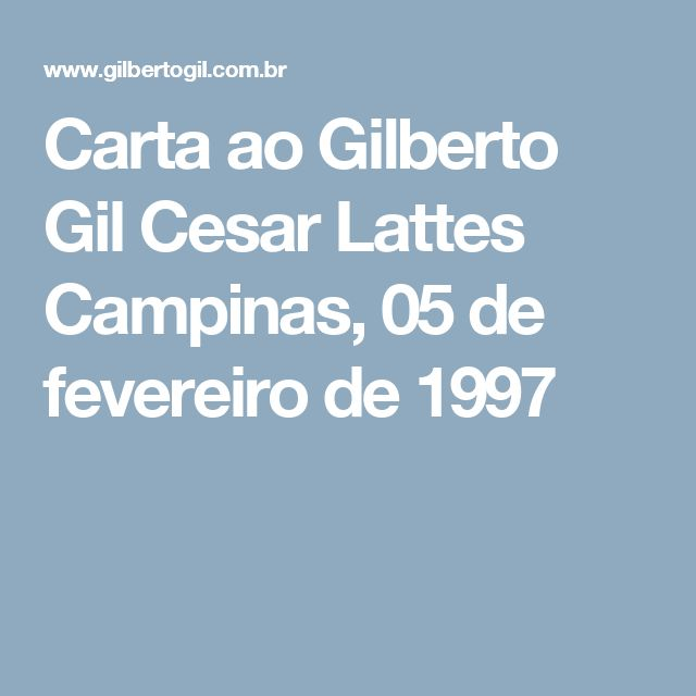 Carta ao Gilberto Gil Cesar Lattes Campinas, 05 de fevereiro de 1997