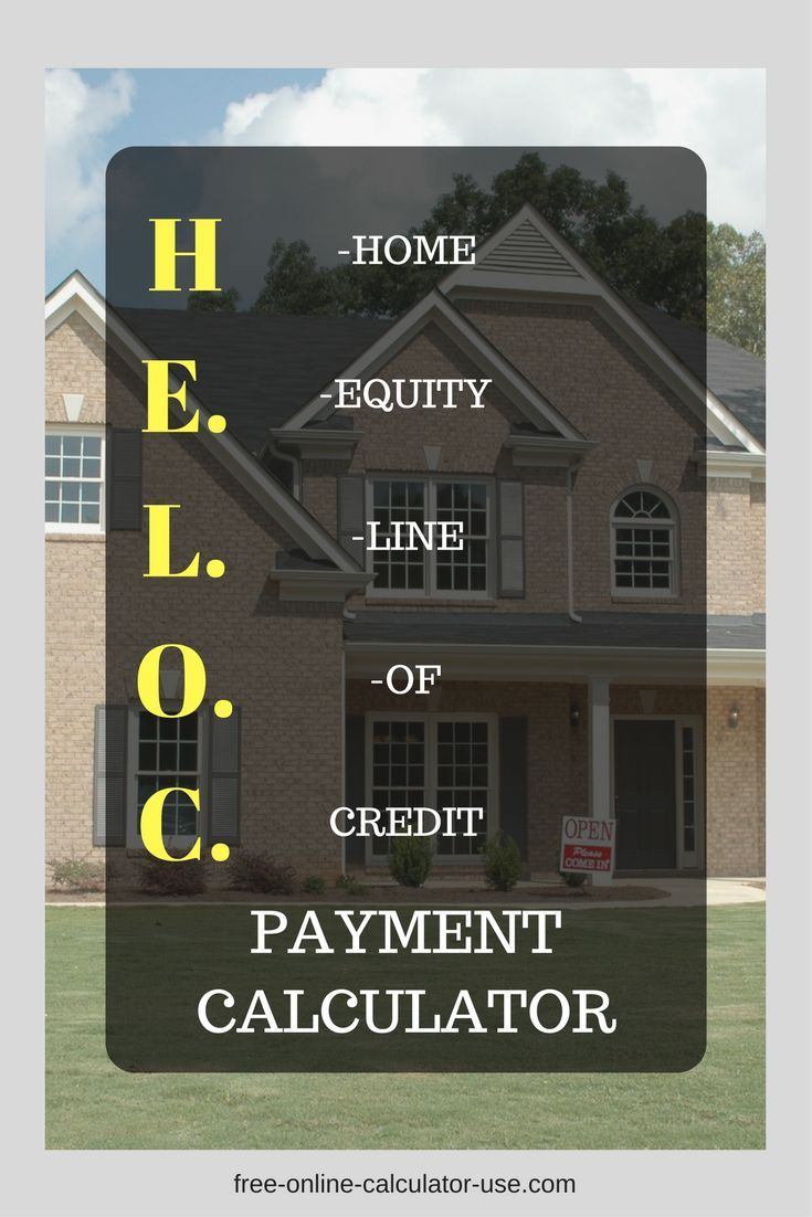 Heloc Payment Calculator With Interest Only And Pi Calculations Home Improvement Loans Home Equity Loan Home Equity Line