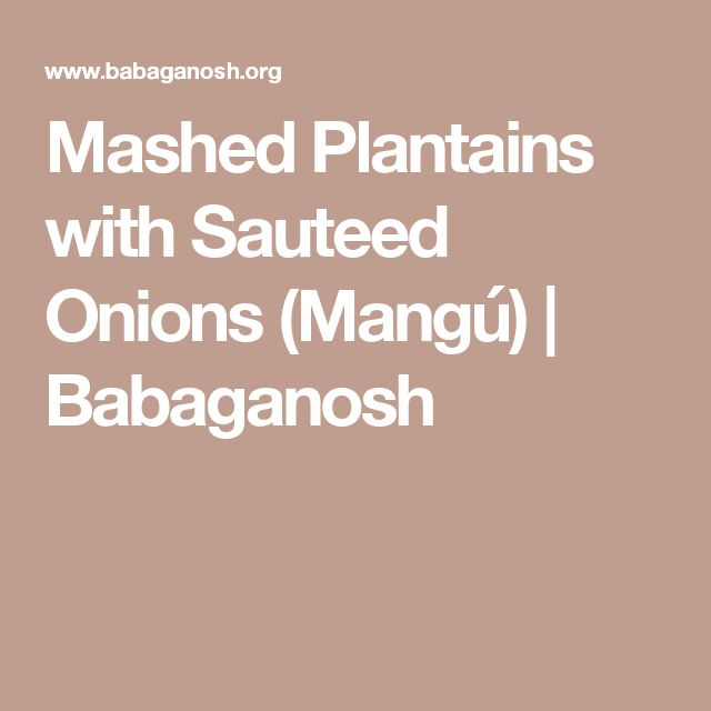 Mashed Plantains with Sauteed Onions (Mangú) | Babaganosh