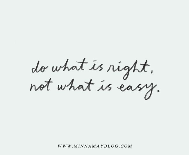 do what is right, not what is easy | minna may
