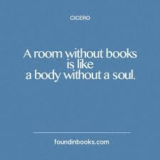 'a room without books is like a body without a soul.' this sums up me to a t.
