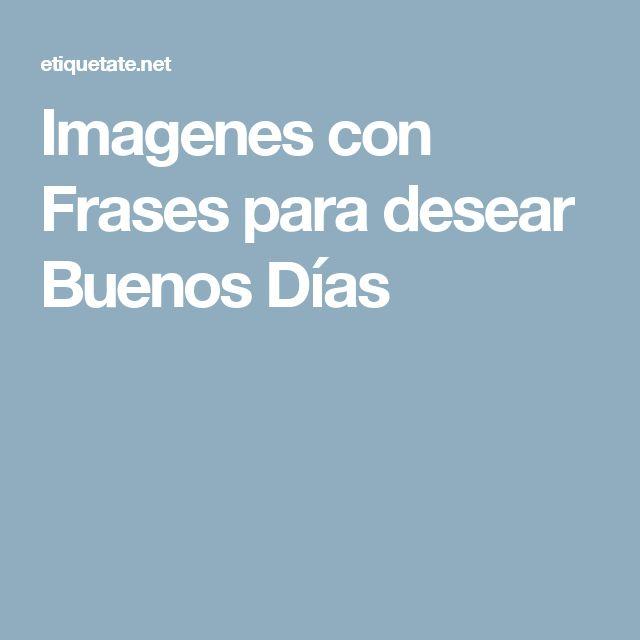 Imagenes con Frases para desear Buenos Días
