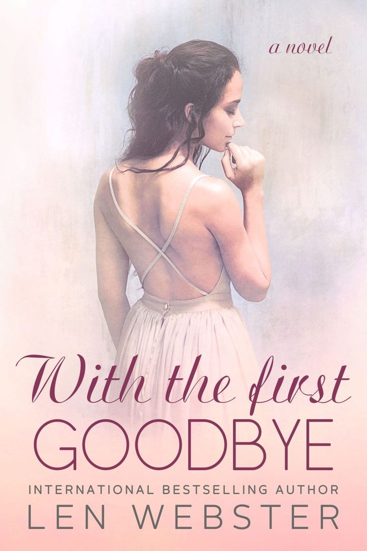With The First Goodbye by  Len Webster   Thirty-Eight, #5   Release Date September 27, 2017    Genres: Contemporary Romance