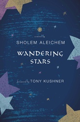 Aperfectly imperfect longer work by stellar short-story master Sholem Aleichem, one hundred years after its publication, with its brilliant foreword by playwright Tony Kushner worth gold on its own, Wandering Stars is a Jewish, Yiddish turn-of-last-century metaphorical theatrical love journey across continents.