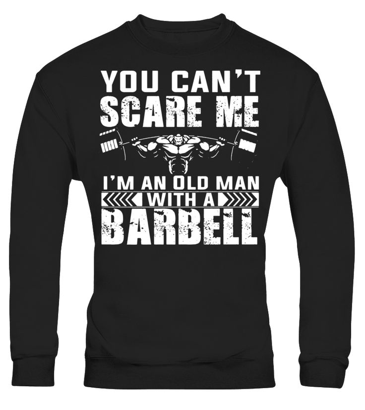 You Can't Scare Me I'm An Old Man With A Barbell