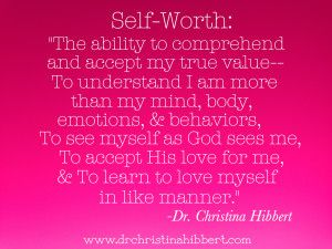 "Understanding Self-Worth: ""If Self-Esteem is a Myth, then what is the Truth?"", www.drchristinahibbert.com"