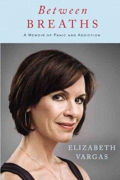 Between Breaths: a Memoir of Panic and Addiction by Elizabeth Vargas
