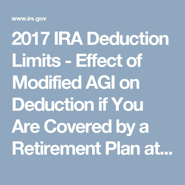 2017 IRA Deduction Limits - Effect of Modified AGI on Deduction if You Are Covered by a Retirement Plan at Work
