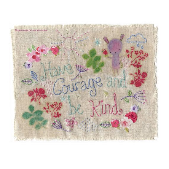 Have Courage And Be Kind Quote Mixed media by TheLittleClothRabbit
