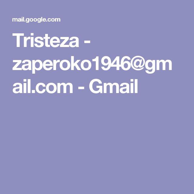 Tristeza - zaperoko1946@gmail.com - Gmail