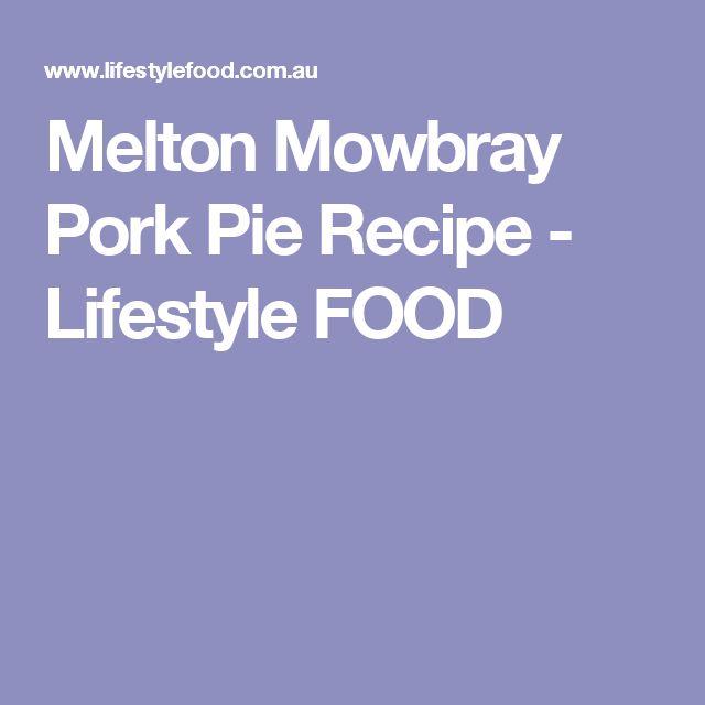 Melton Mowbray Pork Pie Recipe - Lifestyle FOOD