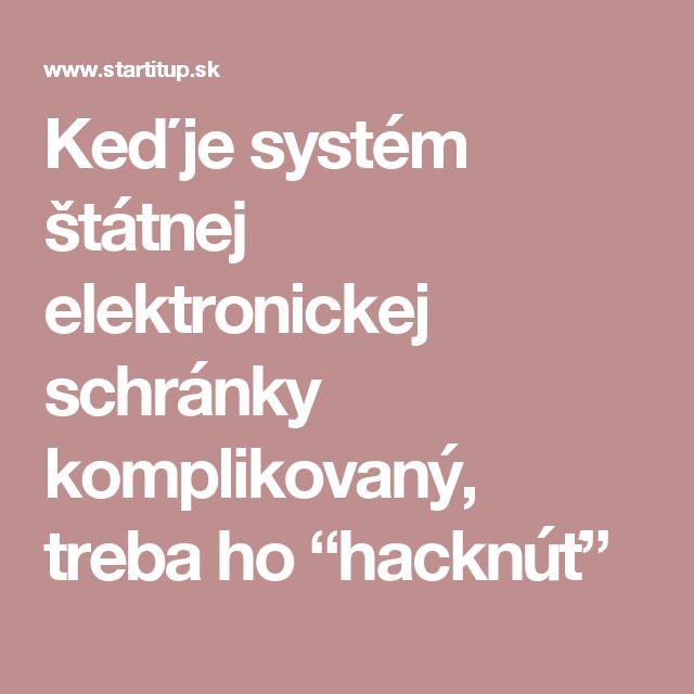 """Keď je systém štátnej elektronickej schránky komplikovaný, treba ho """"hacknúť"""""""
