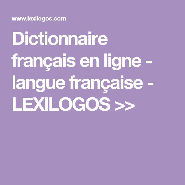Dictionnaire français en ligne - langue française - LEXILOGOS >>