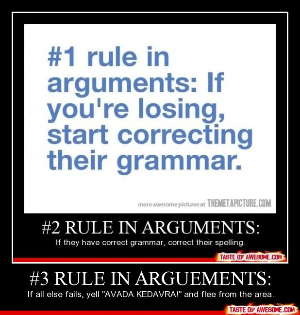 Okay, 1. Arguments are verbal. No spelling. And 2. They