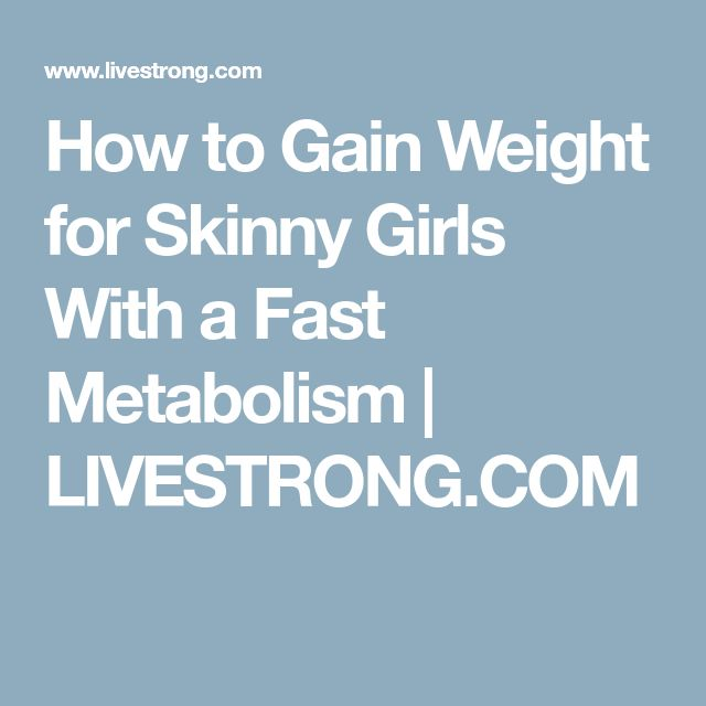 How to Gain Weight for Skinny Girls With a Fast Metabolism | LIVESTRONG.COM