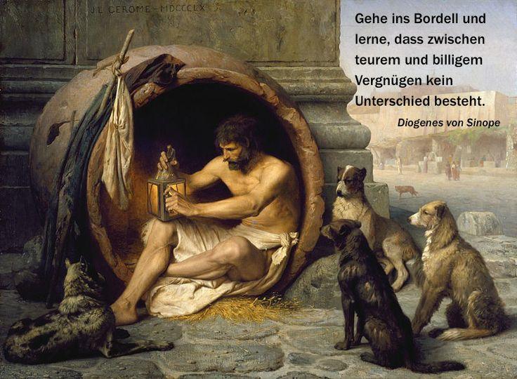 """""""Gehe ins Bordell und lerne, dass zwischen teurem und billigem Vergnügen kein Unterschied besteht."""" Diogenes von Sinope"""