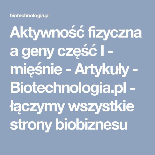 Aktywność fizyczna a geny część I - mięśnie - Artykuły - Biotechnologia.pl - łączymy wszystkie strony biobiznesu