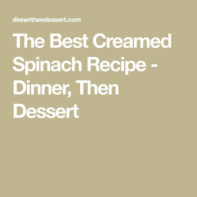 The Best Creamed Spinach Recipe - Dinner, Then Dessert