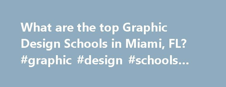 What are the top Graphic Design Schools in Miami, FL? #graphic #design #schools #in #miami http://turkey.remmont.com/what-are-the-top-graphic-design-schools-in-miami-fl-graphic-design-schools-in-miami/  # Graphic Design Schools in Miami, FL There are 7 graphic design schools in Miami, Florida. Miami has a total population of 362,470 and a student population of 151,596. Of these students, 21,937 are enrolled in schools that offer graphic design programs. AI Miami International University of…