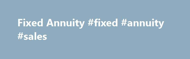 Fixed Annuity #fixed #annuity #sales http://oklahoma.nef2.com/fixed-annuity-fixed-annuity-sales/  # Fixed Annuity What is a 'Fixed Annuity' A fixed annuity is a type of annuity contract that allows for the accumulation of capital on a tax-deferred basis. In exchange for a lump sum of capital, a life insurance company credits the annuity account with a guaranteed fixed rate of interest while guaranteeing the principal investment. A fixed annuity can be annuitized to provide the annuitant with…