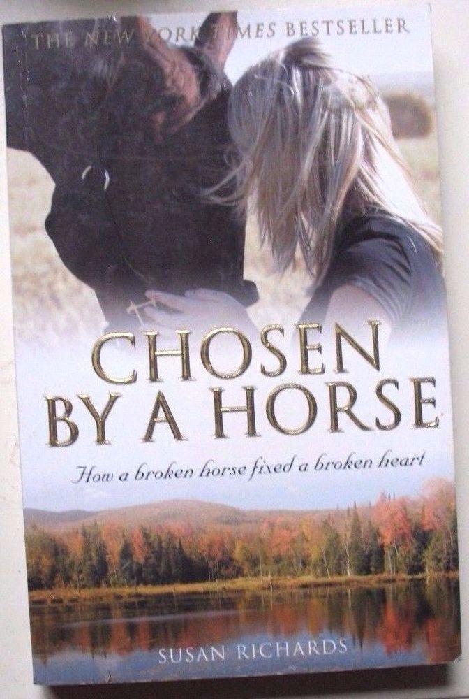 Chosen by a Horse: How a Broken Horse Fixed a Broken Heart ' Susan Richards pb
