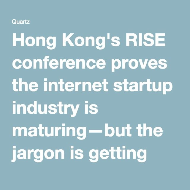 Hong Kong's RISE conference proves the internet startup industry is maturing—but the jargon is getting worse — Quartz
