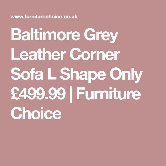 Baltimore Grey Leather Corner Sofa L Shape Only £499.99 | Furniture Choice