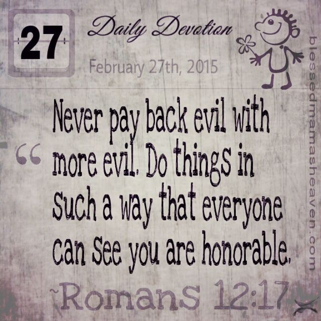 Daily Devotion • February 27th • Romans 12:17 ~Never pay back evil with more…