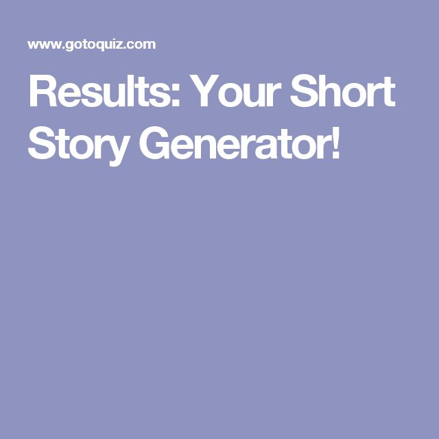 Results: Your Short Story Generator!