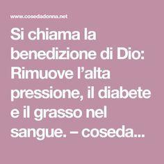 Si chiama la benedizione di Dio: Rimuove l'alta pressione, il diabete e il grasso nel sangue. – cosedadonna.net