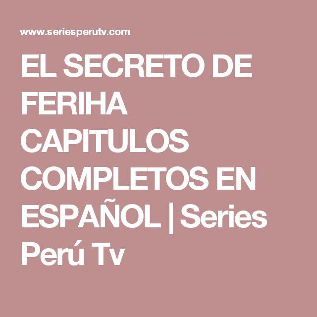 EL SECRETO DE FERIHA CAPITULOS COMPLETOS EN ESPAÑOL    Series Perú Tv