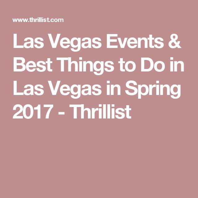 Las Vegas Events & Best Things to Do in Las Vegas in Spring 2017 - Thrillist