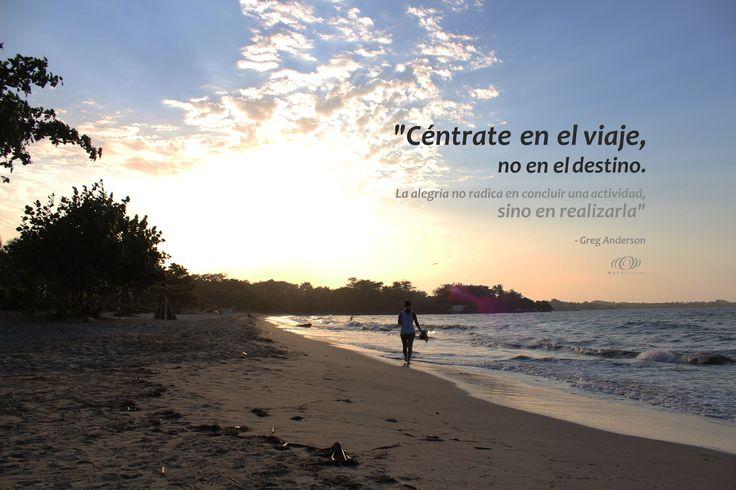 Céntrate en el #viaje, no en el #destino. La #alegría no radica en concluir una actividad, sino en realizarla. #GregAnderson