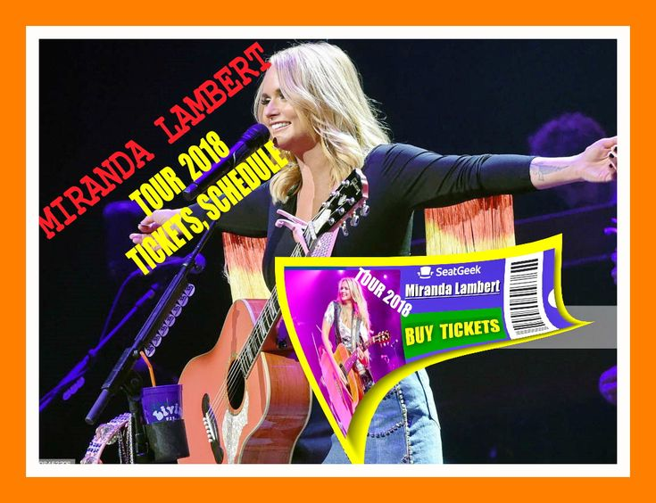 2018 Miranda Lambert Tickets and Tour Schedule. - The easiest way to buy concert tickets (seller – SeatGeek). Tour 2018 - Tickets, Tour dates, Schedule