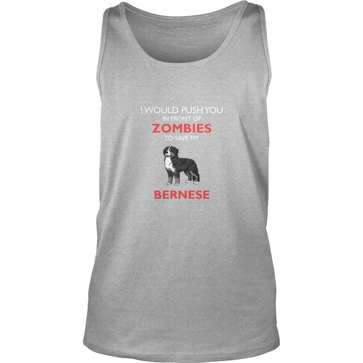 I Would Push You In Front Of Zombies Save Bernese T-shirt, Order HERE ==> https://www.sunfrog.com/LifeStyle/124172724-695535542.html?48546, Please tag & share with your friends who would love it, #birthdaygifts #christmasgifts #renegadelife   #bowling #chihuahua #chemistry #rottweiler #family #holidays #events #gift #home #decor #humor #illustrations