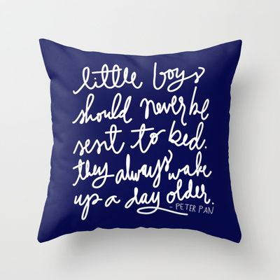 Ooooooh the boys need these for their beds!! Peter Pan Quote- White Script on Navy Throw Pillow by Aedriel | Society6