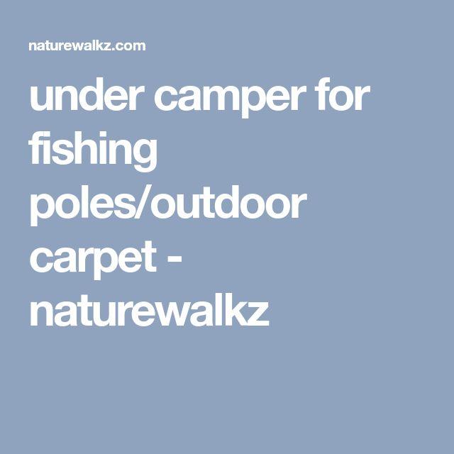 under camper for fishing poles/outdoor carpet - naturewalkz