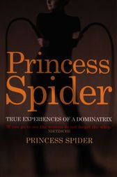Buy, download and read Princess Spider: True Experiences of a Dominatrix ebook online in EPUB format for iPhone, iPad, Android, Computer and Mobile readers. Author: Princess Spider. ISBN: 9780753533079. Publisher: Ebury Publishing. Princess Spider is the best known Female Dominatrix on the UK fetish scene, and a Sky TV television personality. In her book she will be offering unrestricted and unprecedented access to her fascinati