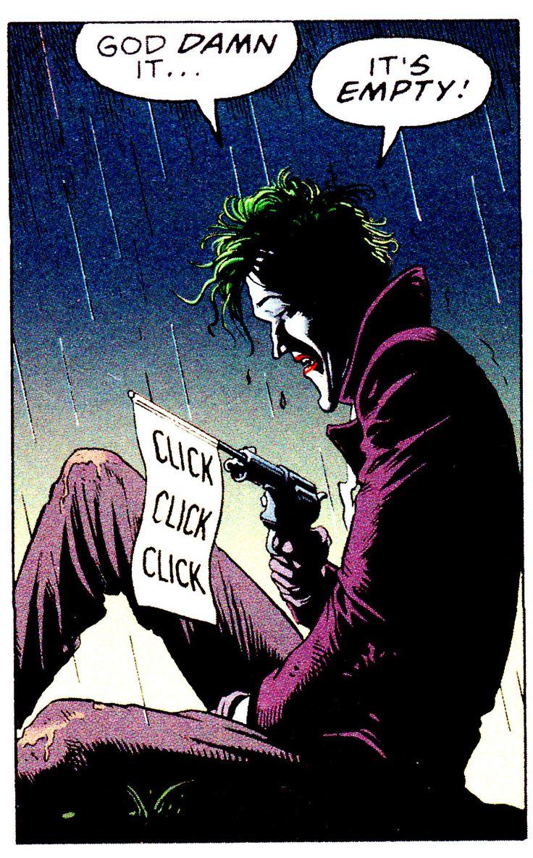 "Alan Moore Brian Bolland (The Killing Joke) - ""GOD DAMN IT... IT'S EMPTY!"" Amazing lines from the joker."
