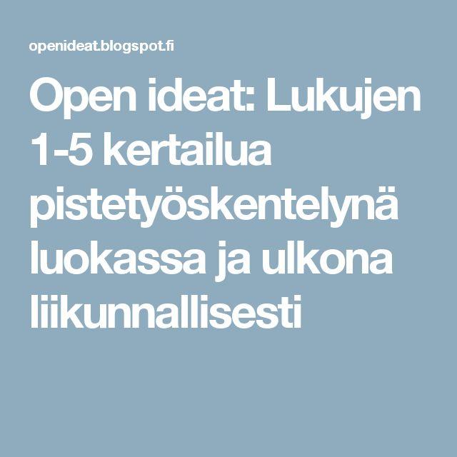 Open ideat: Lukujen 1-5 kertailua pistetyöskentelynä luokassa ja ulkona liikunnallisesti