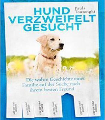 Hund Verzweifelt Gesucht: Die Wahre Geschichte Einer Familie Auf Der Suche Nach Ihrem Besten Freund PDF