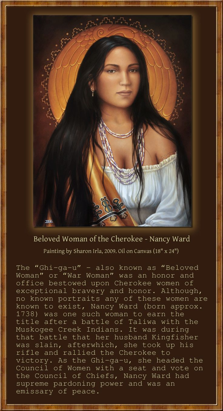 """Beloved Woman of the Cherokee - Nancy Ward"", 2009, by Sharon Irla. Sharon paint's amazing images of Native Americans, bringing back to life forgotten souls of the First People of the Americas, who has been forgotten. Here, Solomon has included a frame with the important description which Sharon has on her website for the painting. Please check out her work at: http://www.sharonirla.com/BelovedWomanOfTheCherokee-NancyWard.html"