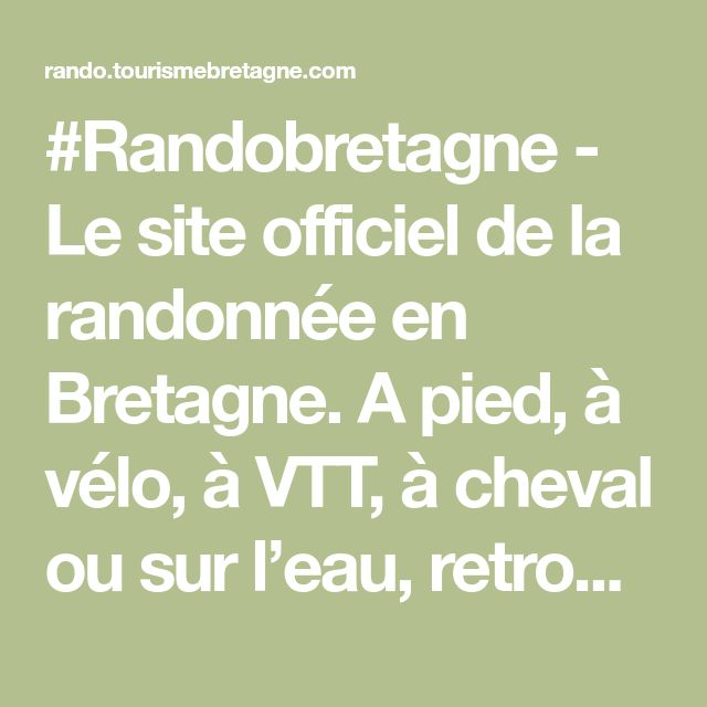 #Randobretagne - Le site officiel de la randonnée en Bretagne. A pied, à vélo, à VTT, à cheval ou sur l'eau, retrouvez : circuits, bonnes adresses, traces GPS, guides, ….
